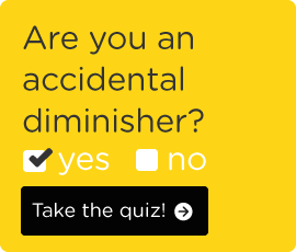 are-you-an-accidental-diminisher